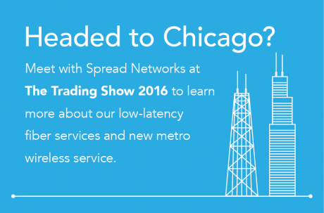 Meet with Spread Networks at The Trading Show Chicago
