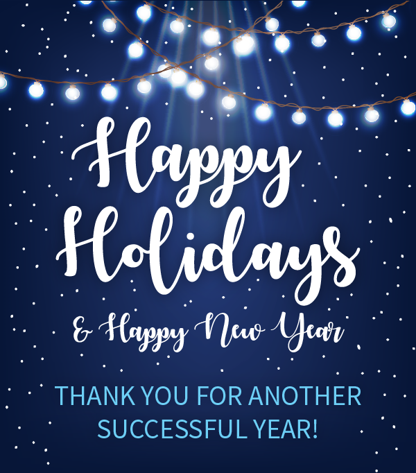 Happy Holidays & Happy New Year! Thank you for another successful year!